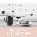 Marie Kondo, le futur et moi